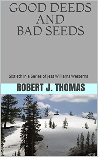 GOOD DEEDS AND BAD SEEDS: Sixtieth in a Series of Jess Williams Westerns (A Jess Williams Western Book 60)