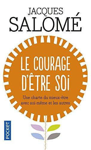 Le Courage d'tre soi : Une charte du mieux-tre avec soi-mme et avec autres