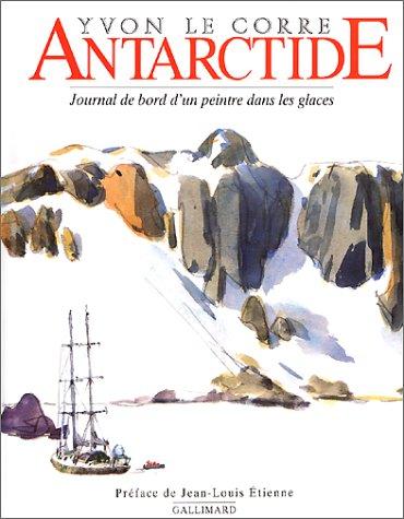 Antarctide : Journal de bord d'un peintre dans les glaces par Yvon Le Corre