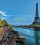 Fifty Places to Run Before You Die: Running Experts Share the World's Greatest Destinations
