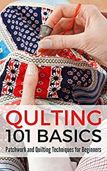 Quilting 101 Basics: Patchwork and Quilting Techniques for Beginners (English Edition) de [Pulido, Petra]