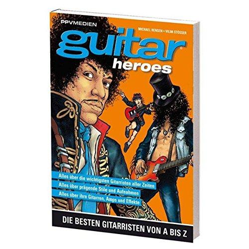 Guitar Heroes: Die besten Gitarristen von A bis Z