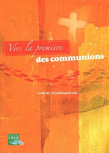 Vers la première des communions : Livre de l'accompagnateur par CRER