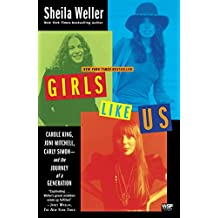 Girls Like Us: Carole King, Joni Mitchell, Carly Simon--And the Journey of a Generation (English Edition)