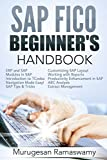 SAP FICO BEGINNER'S HAND BOOK: Your SAP User Manual, SAP for Dummies, SAP Books (SAP FICO BOOKS Book 1)