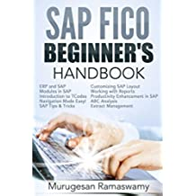 SAP FICO BEGINNER'S HAND BOOK: Your SAP User Manual, SAP for Dummies, SAP Books (SAP FICO BOOKS Book 1) (English Edition)