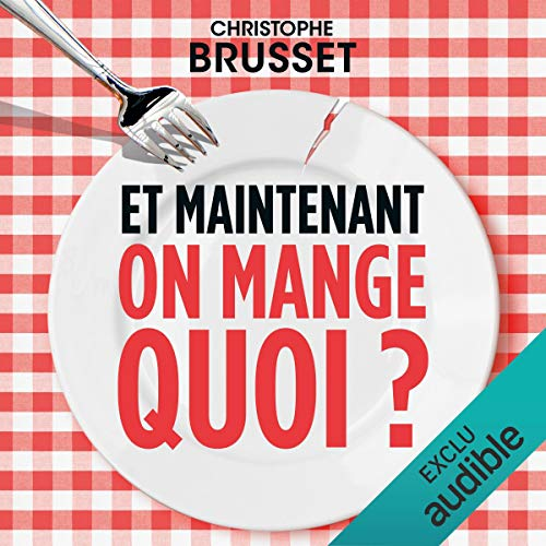 Et maintenant, on mange quoi ? par Christophe Brusset