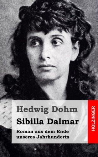 Sibilla Dalmar: Roman aus dem Ende unseres Jahrhunderts