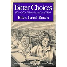 Bitter Choices: Blue-collar Women in and Out of Work (Women in Culture and Society Series)