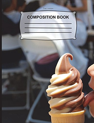 Ice Cream Composition Book: College Ruled Lined Pages  - 108 Pages (7.44 x 9.69) Funny Notebook gift for women, Journal for girls, boys, kids, school, students, teachers, Home & Office por Blue Bellie