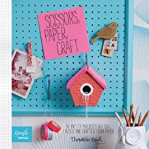 Scissors, Paper, Craft: 30 Pretty Projects All Cut, Folded and Crafted From Paper