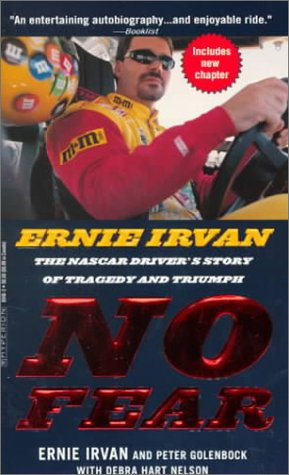 No Fear: Ernie Irvan: The Nascar Driver's Story of Tragedy and Triumph por Ernie Irvan