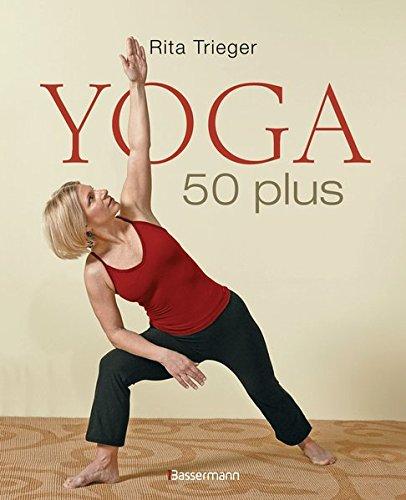 Yoga 50 plus: Heilsame Übungen gegen Rücken- und Nackenschmerzen