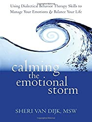 Calming the Emotional Storm: Using Dialectical Behavior Therapy Skills to Manage Your Emotions and Balance Your Life by Sheri Van Dijk MSW (2012-03-01)