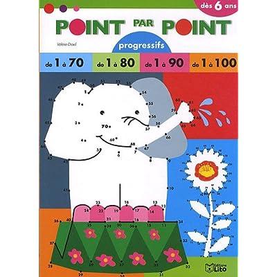 Point par point progressifs : Point par Point de 1 a 100 - Dès 6 ans