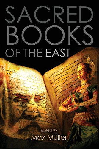 Sacred Books of the East: Including Selections from the Vedic Hyms, Zend-Avesta, Dhammapada, Upanishads, The Koran, and The Life of Buddha por Max Müller