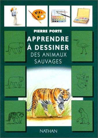 J'apprends à dessiner les animaux sauvages par Pierre Porte