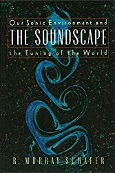 [Soundscape: Our Sonic Environment and the Tuning of the World] (By: R. Murray Schafer) [published: November, 1999]