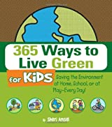 365 Ways to Live Green for Kids: Saving the Environment at Home, School, or at Play--Every Day! by Sheri Amsel (2009-03-18)