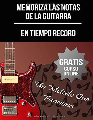 Memoriza Las Notas De La Guitarra: (+ Curso Online en Vídeo) (Curso De Guitarra)