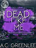 Dead Like Me: An Erotic Paranormal AMBW Novelette (English Edition)