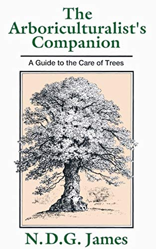 The Arboriculturalist′s Companion: A Guide to the Care of Trees