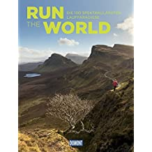 Run the World (DuMont Bildband): Die 100 spektakulärsten Laufparadiese