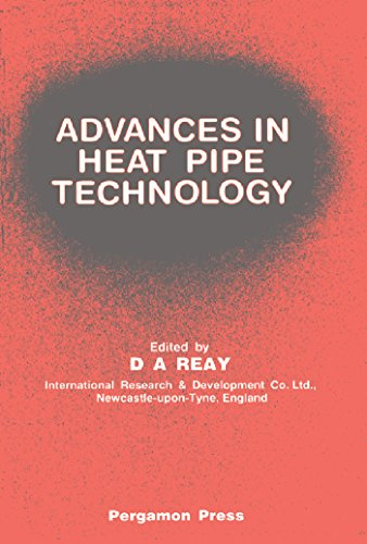Advances in Heat Pipe Technology: Proceedings of the IVth International Heat Pipe Conference, 7-10 September 1981, London, UK (International Heat Pipe Conference Proceedings) (English Edition) -