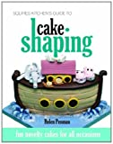 Squires Kitchen's Guide to Cake Shaping: Fun Novelty Cakes for All Occasions by Penman, Helen (2011) Hardcover