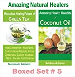 Green Tea Benefits and Uses for Coconut Oil: Discover Benefits of Coconut Oil and Green Tea: Amazing Natural Healers - Boxed Set # 5 - The Ultimate Coconut ... (Powerful Natural Healers - Boxed Sets 11)