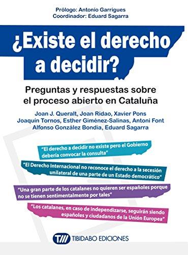 ¿EXISTE EL DERECHO A DECIDIR?: Preguntas y respuestas sobre el proceso abierto en Cataluña por Joan J. Queralt