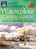 Alwyn Crawshaw's Watercolour Painting Course: A Step-by-step Guide to Success by Alwyn Crawshaw (1998-10-05)