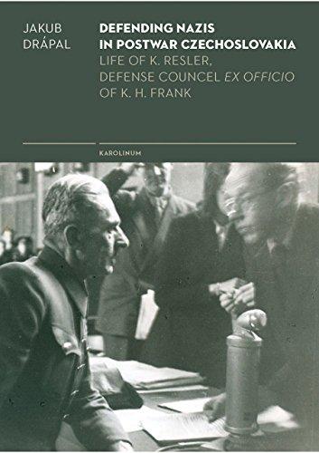 Defending Nazis in Postwar Czechoslovakia: Life of K. Resler, Defense Councel Ex Officio of K. H. Frank