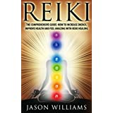 Reiki: The Comprehensive Guide - How to Increase Energy, Improve Health, and Feel Amazing with Reiki Healing (English Edition)