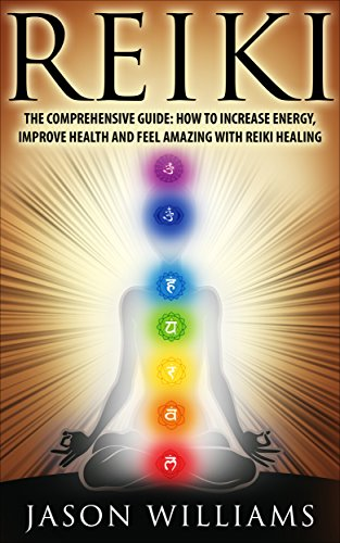 Reiki: The Comprehensive Guide - How to Increase Energy, Improve Health, and Feel Amazing with Reiki Healing (English Edition) por Jason Williams