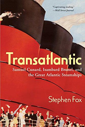 Transatlantic: Samuel Cunard, Isambard Brunel, and the Great Atlantic Steamships