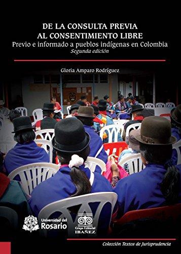 De la consulta previa al consentimiento libre: Previo e informado a pueblos indígenas en Colombia. Segunda edición (Textos de Jurisprudencia nº 3) por Gloria Amparo Rodríguez