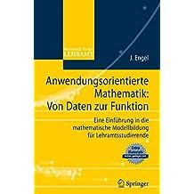 Anwendungsorientierte Mathematik: Von Daten zur Funktion: Eine Einführung in die mathematische Modellbildung für Lehramtsstudierende (Mathematik für das Lehramt) (German Edition)