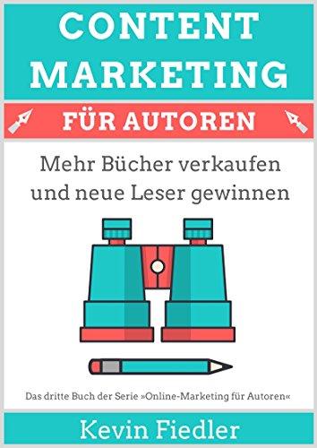 Content-Marketing für Autoren (Online-Marketing für Autoren 3): Mehr Bücher verkaufen und neue Leser gewinnen