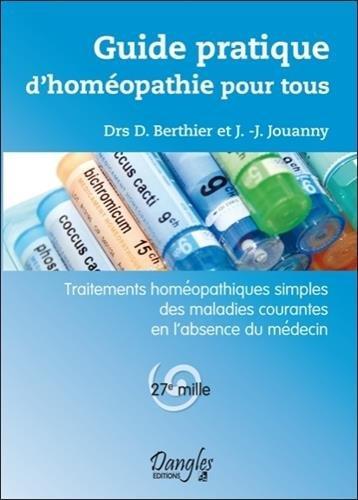 Guide pratique d'homéopathie pour tous : Traitements homéopathiiques simples des maladies courantes en l'absence du médecin par Berthier Jouanny