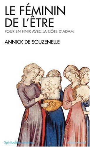 Le Féminin de l'être : Pour en finir avec la côte d'Adam par Annick de Souzenelle