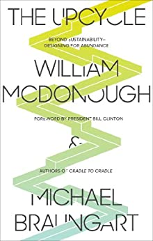 The Upcycle: Beyond Sustainability--Designing for Abundance par [McDonough, William, Braungart, Michael]