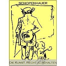 Schopenhauer - Die Kunst, Recht zu behalten: Eristische Dialektik (Sachbücher bei Null Papier)