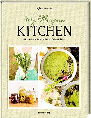 My Little Green Kitchen: Ernten, kochen, genießen (Essen Garten)