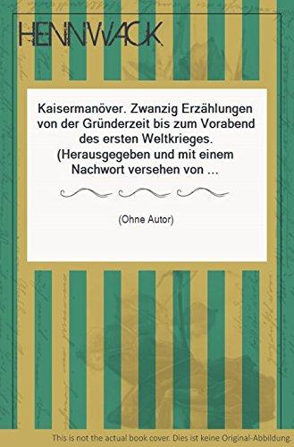 Kaisermanöver. Zwanzig Erzählungen von der Gründerzeit bis zum Vorabend des ersten Weltkrieges. (Herausgegeben und mit einem Nachwort versehen von Fritz Böttger. Mit zeitgenössichen Abbildungen von Zille, Nolde, Liebermann u.a.)