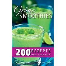 Grune Smoothies - 200 Rezepte