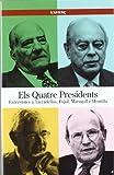 Els Quatre Presidents: Entrevistes a Tarradellas, Pujol, Maragall i Montilla (Sèrie Història)