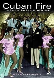 Cuban Fire: The Saga of Salsa and Latin Jazz