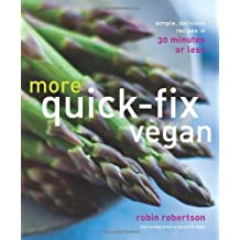 More Quick-Fix Vegan: Simple, Delicious Recipes in 30 Minutes or Less by Robin Robertson (2014-03-04)