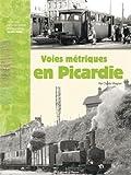 Voies métriques en Picardie - Histoire des voies ferrés d?intérêt local dans l?Oise